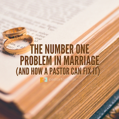 The Number One Problem in Marriage (And How a Pastor Can Fix It)