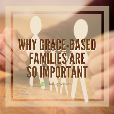 Why Grace-Based Families Are So Important
