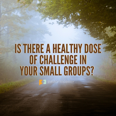 Is There a Healthy Dose of Challenge in Your Small Groups?
