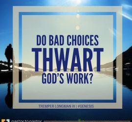 Do Bad Choices Thwart God's Work?