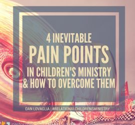 4 Inevitable Pain Points in Children's Ministry - And How to Overcome Them