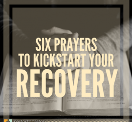 6 Prayers to Kickstart Your Recovery