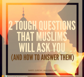 2 Tough Questions that Muslims Will Ask You