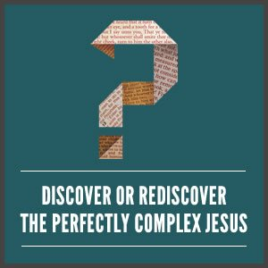 Discover of rediscover the perfectly complex Jesus