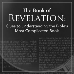 The Book of Revelation: Clues to Understanding the Bible's Most Complicated Book