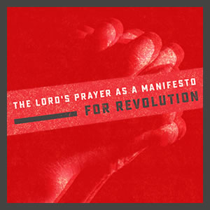 The Lord's Prayer as a manifesto for revolution