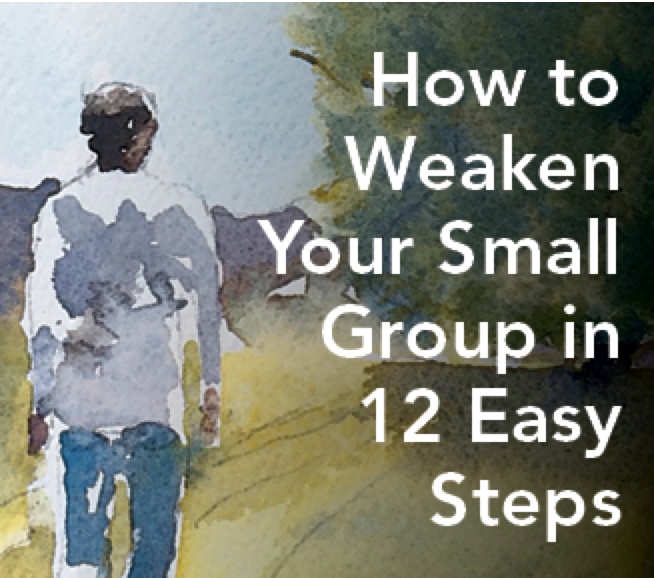 Cripple Your Small Group's Effectiveness in 12 Easy Steps
