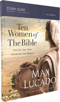 Ten Women of the Bible Study Guide by Max Lucado and Jenna Lucado Bishop