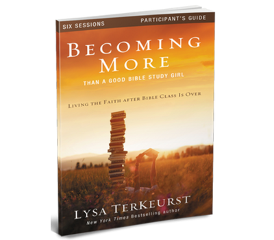Becoming More Than a Good Bible Study Girl Study Guide by Lysa TerKeurst