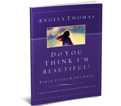 Do You Think I'm Beautiful? Bible Study and Journal by Angela Thomas