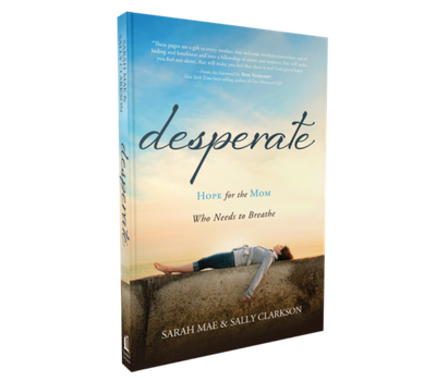 Desperate by Sarah Mae and Sally Clarkson