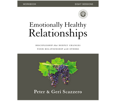 Emotionally Healthy Relationships Workbook by Peter and Geri Scazzero
