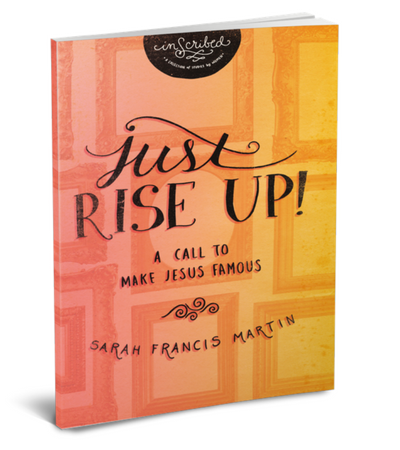 Just RISE UP! by Sarah Francis Martin