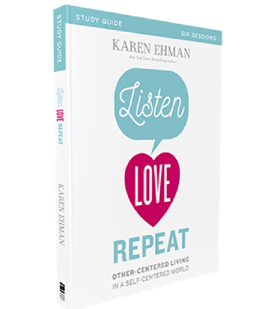 Listen, Love, Repeat Study Guide Karen Ehman