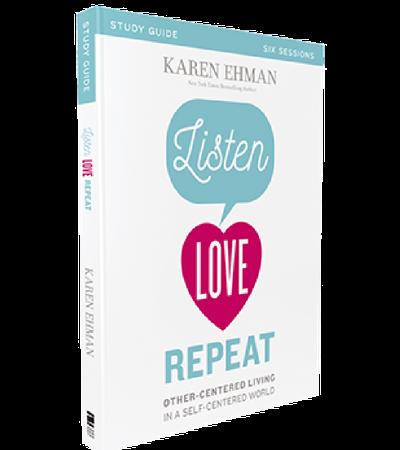 Listen, Love, Repeat Study Guide Karen Ehman