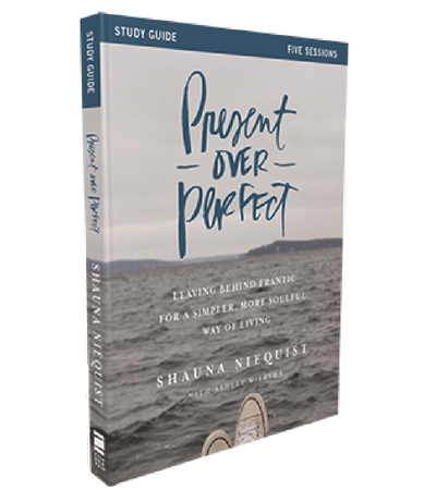 Present Over Perfect Study Guide by Shauna Niequist