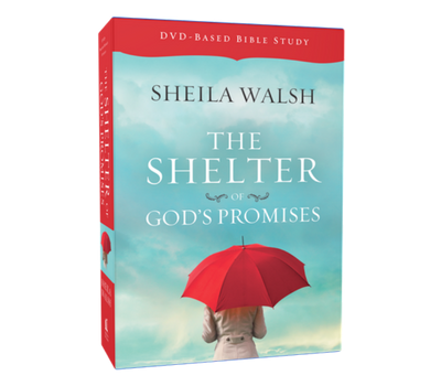 The Shelter of God's Promises DVD and Study Guide Pack by Sheila Walsh