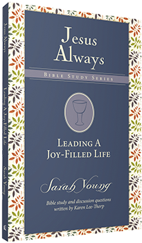 Leading a Joy-Filled Life: Jesus Always Bible Study Series by Sarah Young