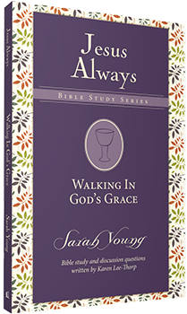 Walking in God's Grace: Jesus Always Bible Study Series by Sarah Young