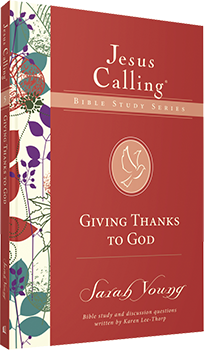 Giving Thanks to God: Jesus Calling Bible Study Series by Sarah Young