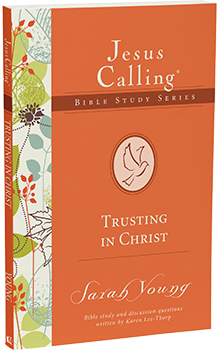 Trusting in Christ: Jesus Calling Bible Study Series by Sarah Young