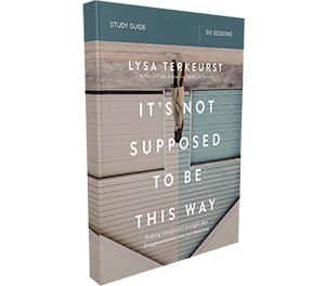 It's Not Supposed to Be This Way Study Guide by Lysa TerKeurst