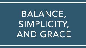 Balance, Simplicity, and Grace