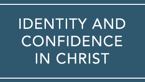 Identity and Confidence in Christ