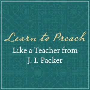 The Power of Preaching Like a Teacher