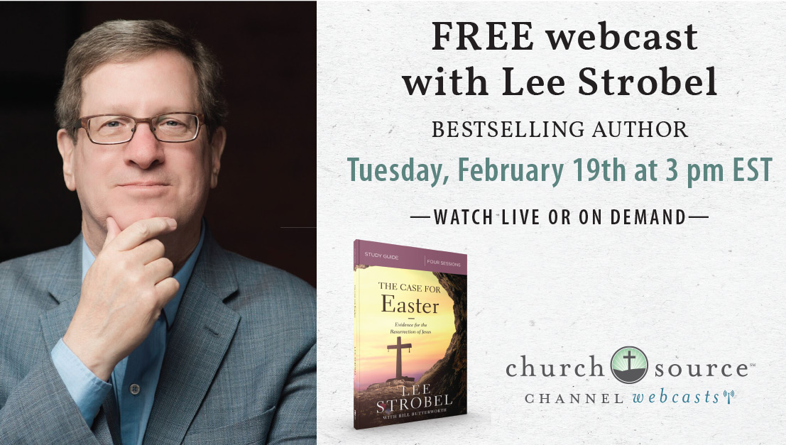 The Resurrection: How can we know it really took place? - Webcast with Lee Strobel