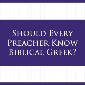 Should You Learn Biblical Greek? Consider This…