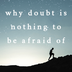 Why Doubt Is Nothing To Be Afraid Of
