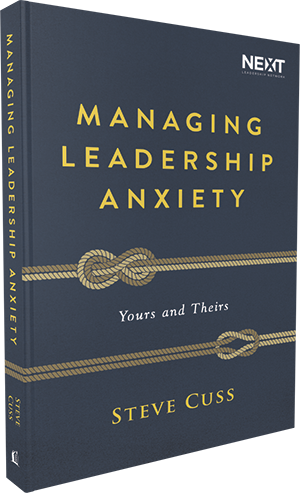Managing Leadership Anxiety by Steve Cuss