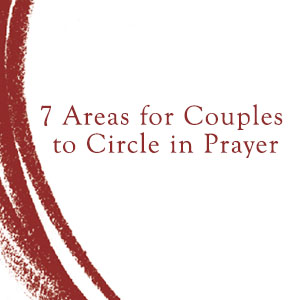 7 Areas for Couples to Circle in Prayer