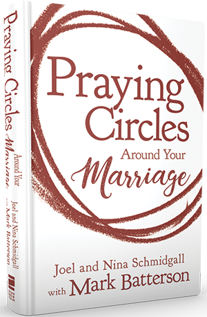 Praying Circles Around Your Marriage by Joel and Nina Schmidgall