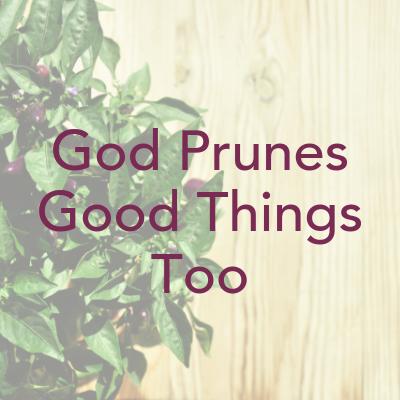 God Prunes Good Things Too