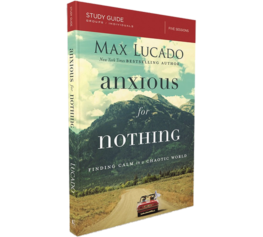 Anxious for Nothing Study Guide by Max Lucado
