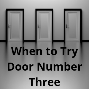 When to Try Door Number Three