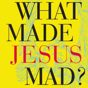 What Made Jesus Mad? Interview with Tim Harlow