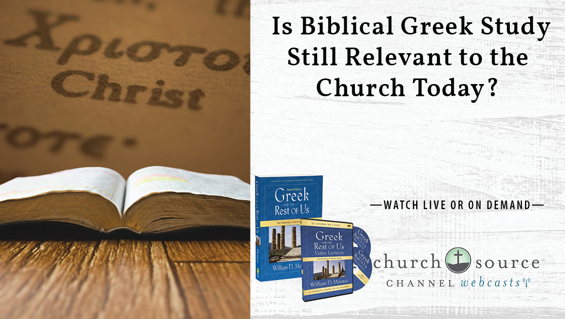 Is Biblical Greek Study Still Relevant to the Church Today? - Webcast with Dr. Bill Mounce