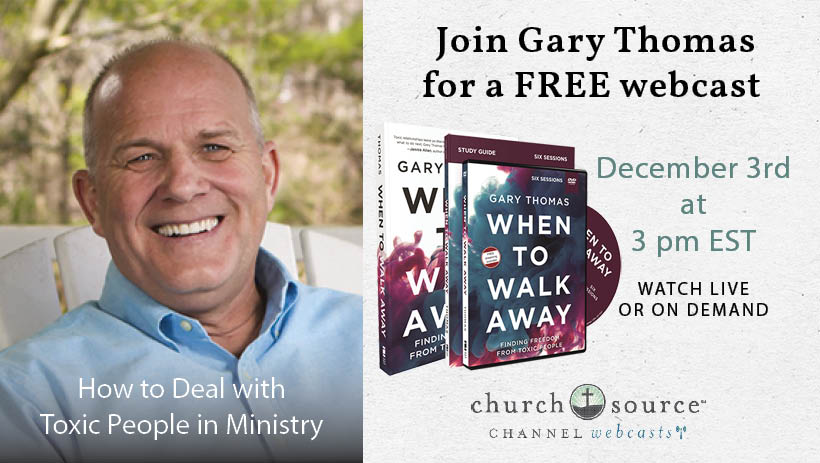 How to Deal with Toxic People in Ministry - Webcast with Gary Thomas