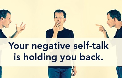Your negative self-talk is holding you back.