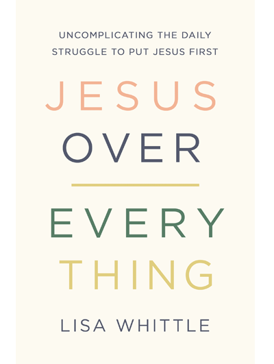 Jesus Over Everything by Lisa Whittle