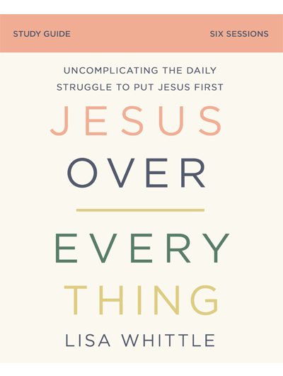 Jesus Over Everything Study Guide by Lisa Whittle
