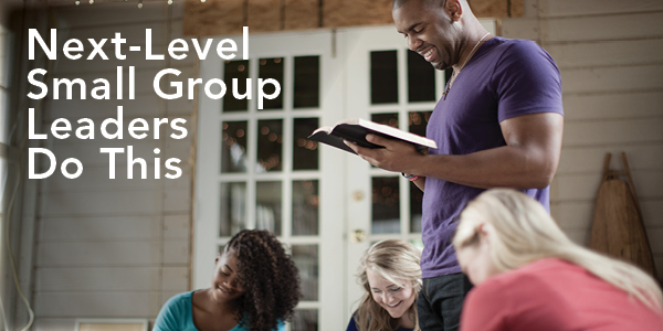 Next-Level Small Group Leaders Do This