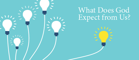 What Does God Expect from Us?