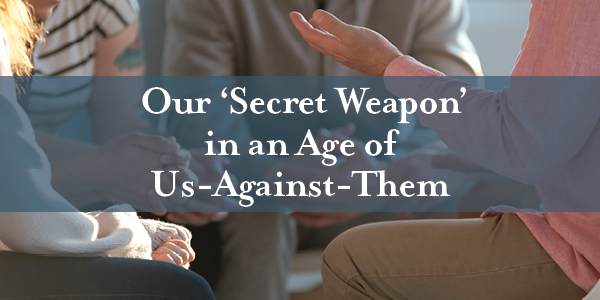 Our 'Secret Weapon' in an Age of Us-Against-Them