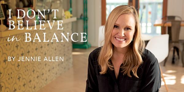I don't believe in balance by Jennie Allen