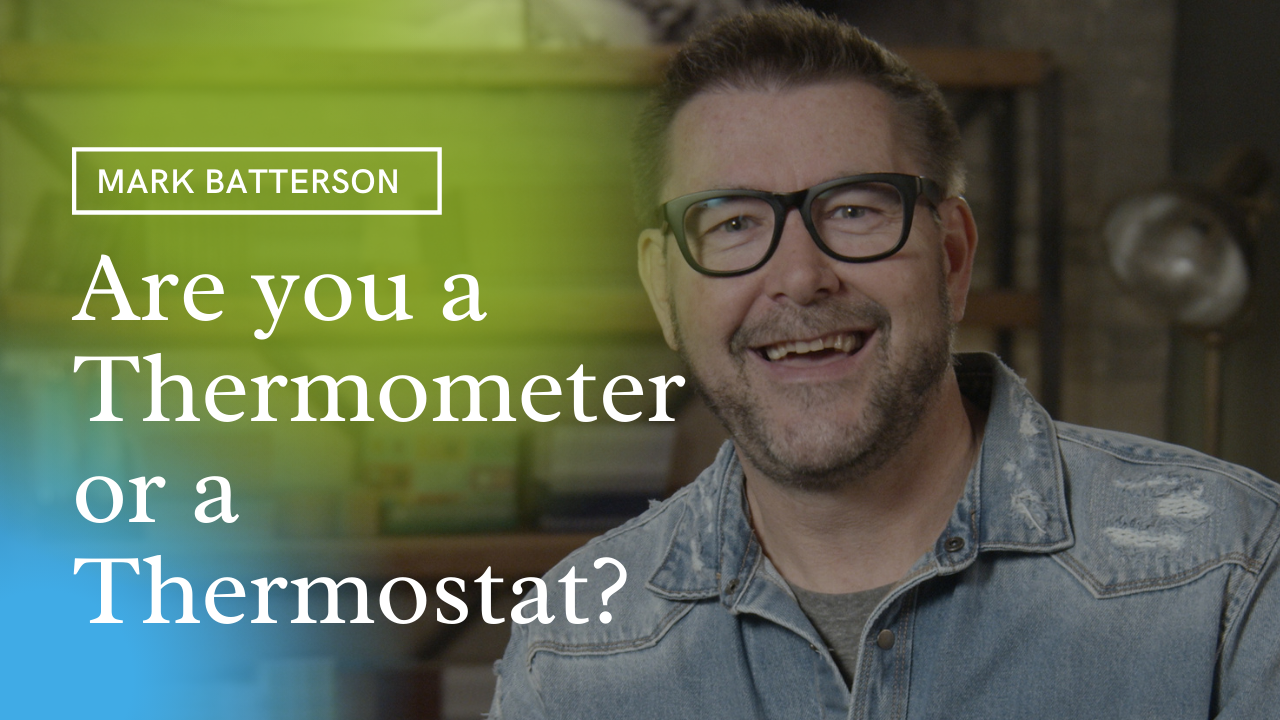 Are You a Thermometer or a Thermostat? Mark Batterson