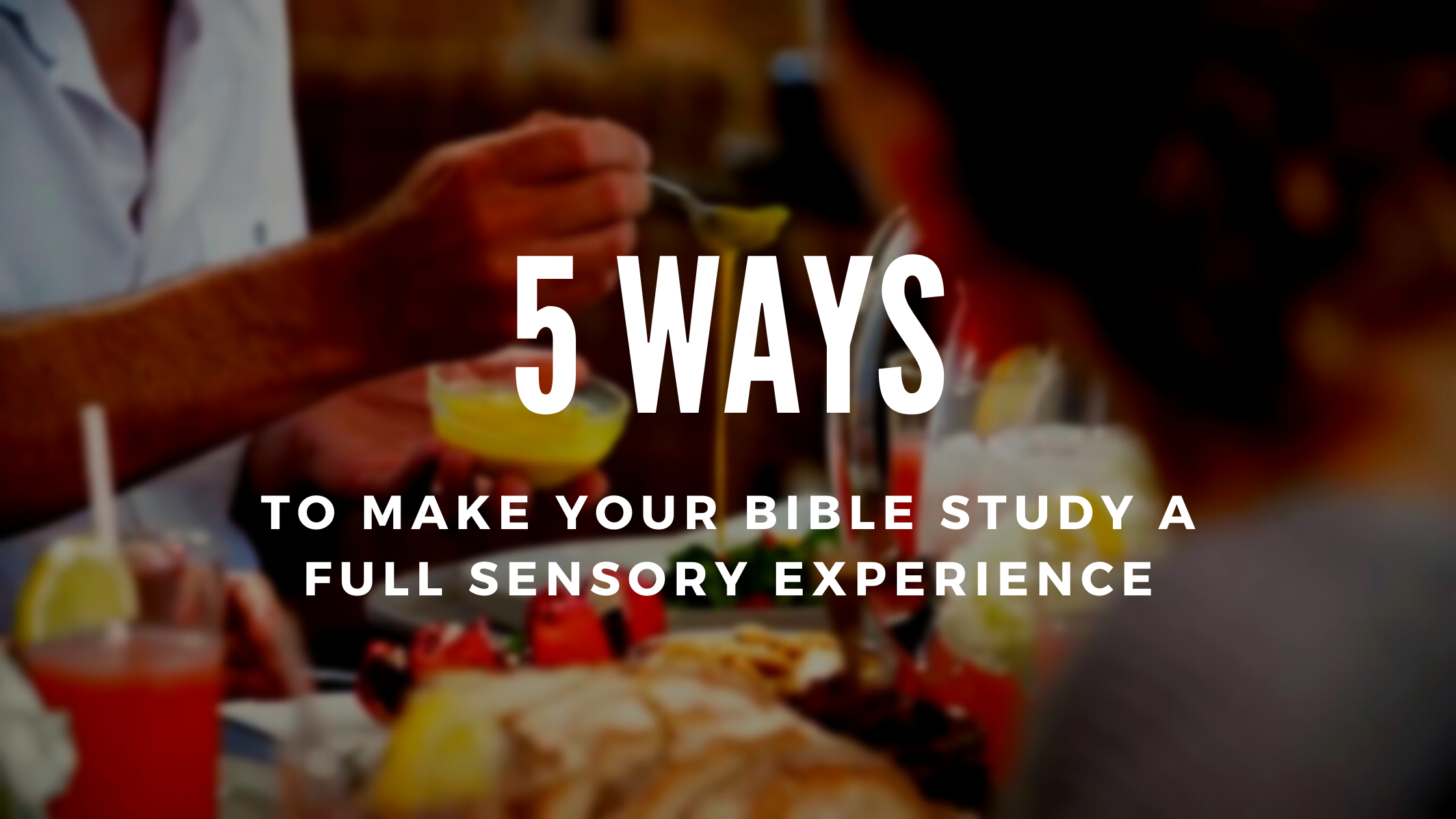 5 Ways to Make Your Bible Study a Full Sensory Experience | Margaret Feinberg